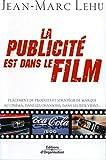 La publicité est dans le film - Placement de produits et stratégie de marque au cinéma, dans les chansons, dans les jeux vidéo...