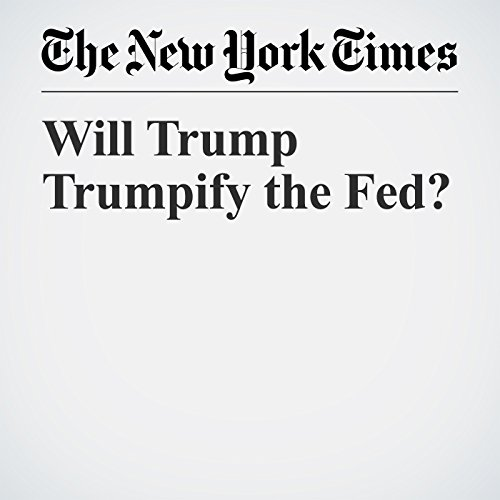 Will Trump Trumpify the Fed? copertina