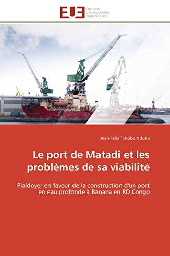 Le port de Matadi et les problèmes de sa viabilité: Plaidoyer en faveur de la construction d'un port en eau profonde à Banana en RD Congo (Omn.Univ.Europ.)