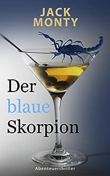 Der blaue Skorpion: Barkeeper und Gelegenheitsdetektiv Fabio Bennet – Band 1 von [Jack Monty]
