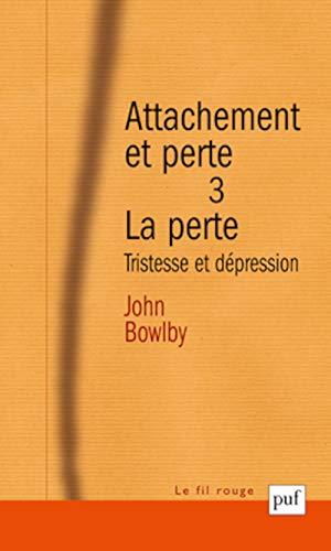 Attachement et perte. Volume 3 La perte: Tristesse et dépression (Le Fil Rouge)