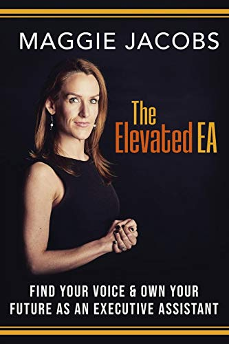 Compare Textbook Prices for The Elevated EA: Find Your Voice & Own Your Future as an Executive Assistant Soft Cover ed. Edition ISBN 9781944265816 by Jacobs, Maggie