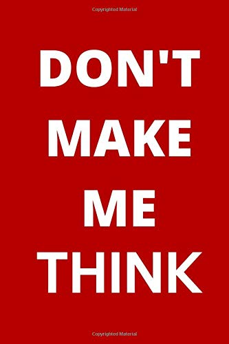 Don't Make Me Think: Lined notebook 120 pages (6 x 9) inches