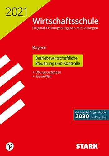 STARK Original-Prüfungen Wirtschaftsschule 2021 - Betriebswirtschaftliche Steuerung und Kontrolle - Bayern (STARK-Verlag - Abschlussprüfungen)