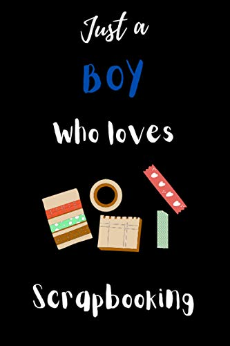 Just a boy who loves Scrapbooking: Gift Idea For Scrapbooking Lovers | Notebook Journal Notebook to Write In for Notes | Perfect gifts for ... | Funny Cute Gifts(6x9 Inches,110Pages). Paperback