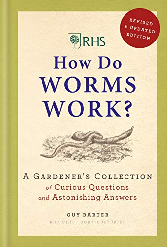 RHS How Do Worms Work?: A Gardener's Collection of Curious Questions and Astonishing Answers