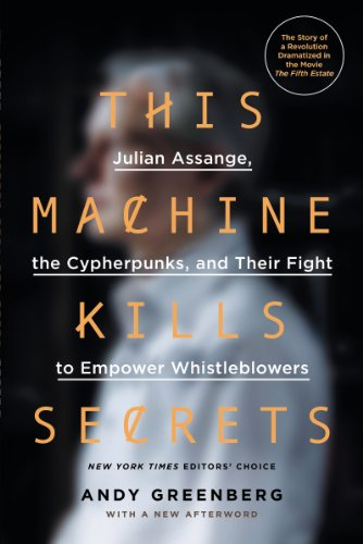 This Machine Kills Secrets: Julian Assange, the Cypherpunks, and Their Fight to Empower