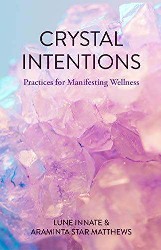 Crystal Intentions: Practices for Manifesting Wellness (Crystal Book, for Readers of Crystals for Beginners) (English Edition)