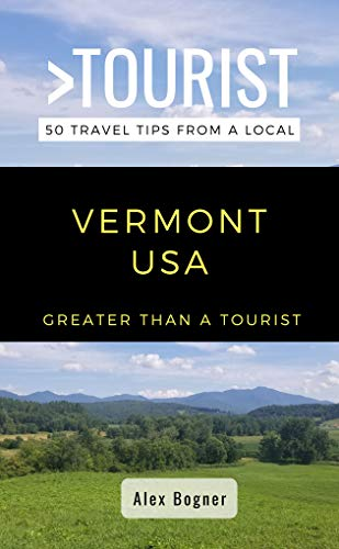GREATER THAN A TOURIST-VERMONT USA: 50 Travel Tips from a Local (English Edition)