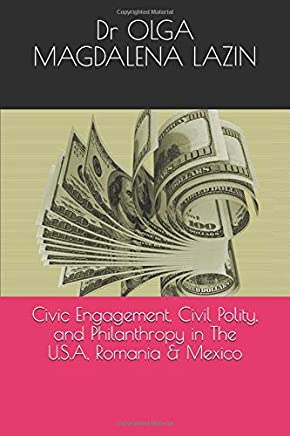 Civic Engagement, Civil Polity, and Philanthropy in The U.S.A, Romania & Mexico (First Series)