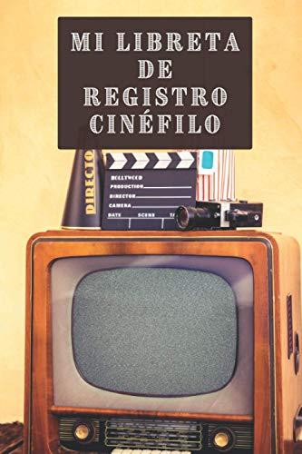 Mi Libreta De Registro Cinéfilo: Con 120 Páginas Diseñadas Para Rellenar Con Todo Lujo De Detalles - Regalo Ideal Para Amantes Del Cine