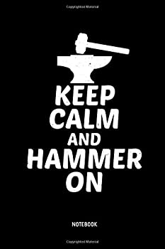 Keep Calm And Hammer On | Notebook  Dot Grid Blacksmith Notebook / Journal Great Blacksmithing Accessories & Novelty Gift Idea.