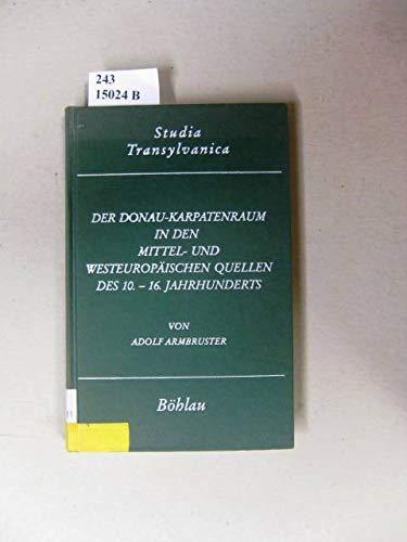 Der Donau-Karpatenraum in den mittel- und westeuropäischen Quellen des 10.- 16. Jahrhunderts. Eine historiographische Imagologie.