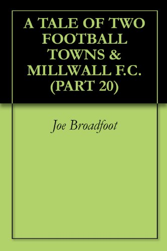 A TALE OF TWO FOOTBALL TOWNS & MILLWALL F.C. (PART 20) (English Edition)
