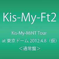 Kis-My-MiNT Tour at 東京ドーム 2012.4.8 [DVD]