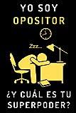 Yo Soy Opositor ¿Y Cuál Es Tu Superpoder?: Cuaderno De Notas Para Opositores - 120 Páginas
