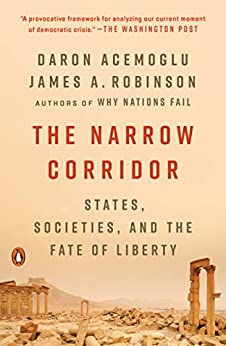 The Narrow Corridor: States, Societies, and the Fate of Liberty by [Daron Acemoglu, James A. Robinson]