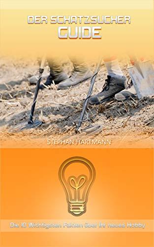Der Schatzsucher Guide: Anleitung für Einsteiger mit einem Metallsuchgerät