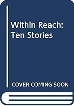 Within Reach: Ten Stories 0060214406 Book Cover