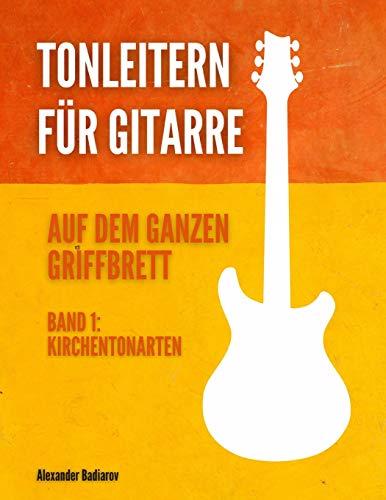 Tonleitern für Gitarre auf dem ganzen Griffbrett: Band 1: Kirchentonarten