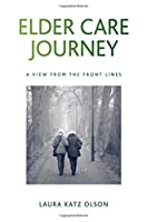 Elder Care Journey: A View from the Front Lines (S U N Y Series in New Political Science)