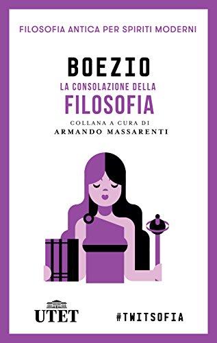 La consolazione della filosofia (Filosofia antica per spiriti moderni Vol. 14) (Italian Edition)