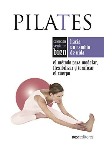 PILATES: el método para modelar, flexibilizar y tonificar el cuerpo