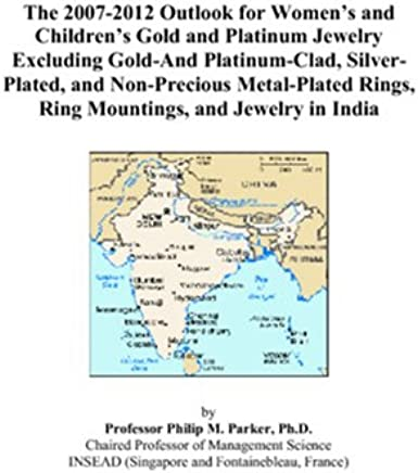 The 2007-2012 Outlook for Women's and Children's Gold and Platinum Jewelry Excluding Gold-And Platinum-Clad, Silver-Plated, and Non-Precious Metal-Plated Rings, Ring Mountings, and Jewelry in India