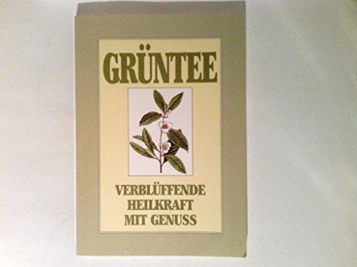 Grüner Tee; Die heilende Droge; Verblüffende Heilkraft mit Genuss; (Grüntee)