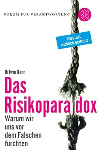 Das Risikoparadox: Warum wir uns vor dem Falschen fürchten