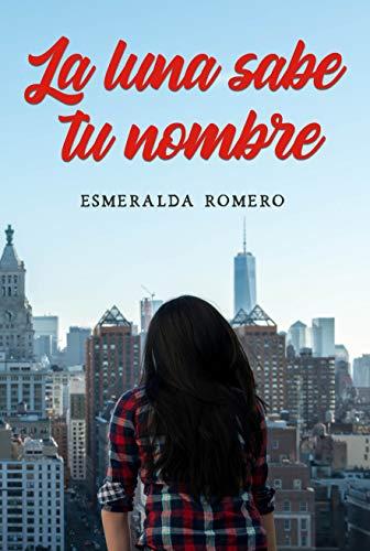La luna sabe tu nombre de Esmeralda Romero