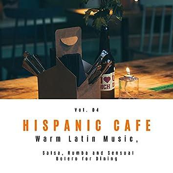Hispanic Cafe - Warm Latin Music, Salsa, Rumba And Sensual Bolero For Dining, Vol. 04