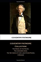 Coventry Patmore Collection: The Angel in the House, The Unknown Eros, The Victories of Love, and Other Poems, (3 Books)