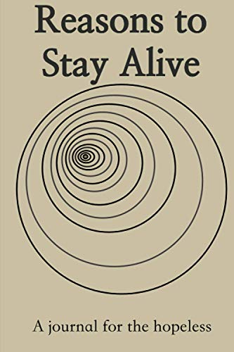 Reasons to Stay Alive: A Journal for the Hopeless