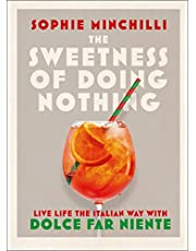 Minchilli, S: Sweetness of Doing Nothing: Living Life the Italian Way with Dolce Far Niente
