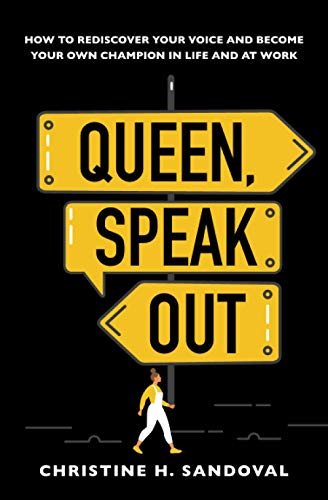 Queen, Speak Out: How to Rediscover Your Voice and Become Your Own Champion in Life and at Work