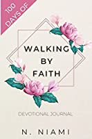 100 Days of Walking By Faith - Devotional Journal