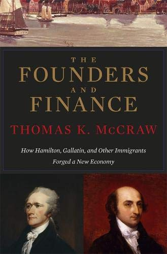 Image of The Founders and Finance: How Hamilton, Gallatin, and Other Immigrants Forged a New Economy
