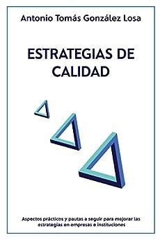 Estrategias de Calidad (Spanish Edition) by [Antonio Tomas Gonzalez Losa, Miguel Gonzalez Cabezas]