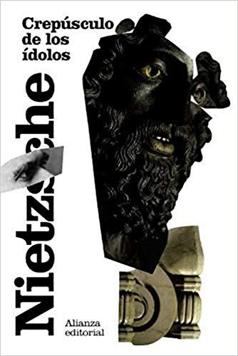 Crepúsculo de los ídolos: o Cómo se filosofa con el martillo (El libro de bolsillo - Bibliotecas de autor - Biblioteca Nietzsche)