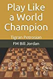 Play Like A World Champion: Tigran Petrosian-Jordan, Fm Bill