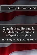 Guia de Estudio Para la Ciudadania Americana: Espanol y Ingles: 100 Preguntas y Respuestas (Spanish and English Edition)