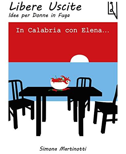 In Calabria con Elena... (Libere Uscite. Idee per Donne in Fuga Vol. 2)