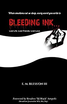 "Bleeding Ink...: Lost Life. Lost Friends. Lost Love. by [E. M. Bless'On III, Kwadwo ""DJ Black"" Ampofo]"