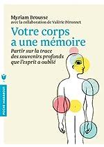 Votre corps a une mémoire - Partir sur la trace des souvenirs profonds que l'esprit a oublié de Myriam Brousse