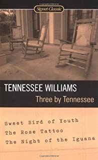 Three By Tennessee: Sweet Bird of Youth, The Rose Tattoo, The Night of the Iguana
