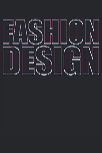 Fashion Design - Modedesign Notizbuch (Taschenbuch DIN A 5 Format Liniert): Modedesigner Geschenk Notizbuch, Notizheft, Schreibheft, Tagebuch. Die ... Studium abgeschlossen haben und stolz sind.