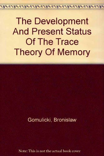The Development and Present Status of the Trace Theory of Memory