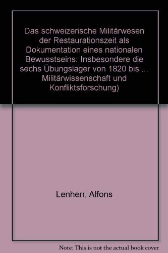 Das schweizerische Militärwesen der Restaurationszeit als Dokumentation eines nationalen Bewusstseins insbesondere die sechs Übungslager von 1820 bis 1830