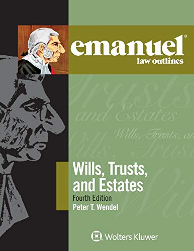 Compare Textbook Prices for Wills, Trusts, and Estates Emanuel Law Outlines 4 Edition ISBN 9781543805697 by Wendel, Peter T.